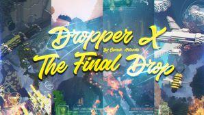 DROPPER X: THE FINAL DROP